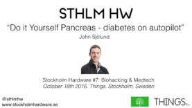 """Do it yourself pancreas – diabetes on autopilot"" by John Sjölund (STHLMHW #7)"