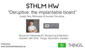 """Dsruptive: the implantable board"" by Juanjo Tara of Dsruptive (STHLMHW #7)"